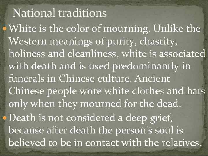 National traditions White is the color of mourning. Unlike the Western meanings of purity,