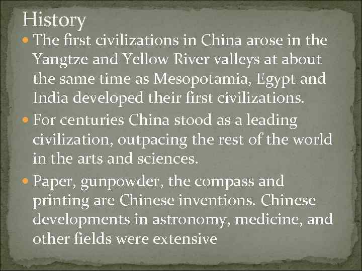 History The first civilizations in China arose in the Yangtze and Yellow River valleys
