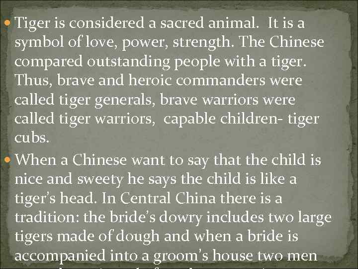 Tiger is considered a sacred animal. It is a symbol of love, power,