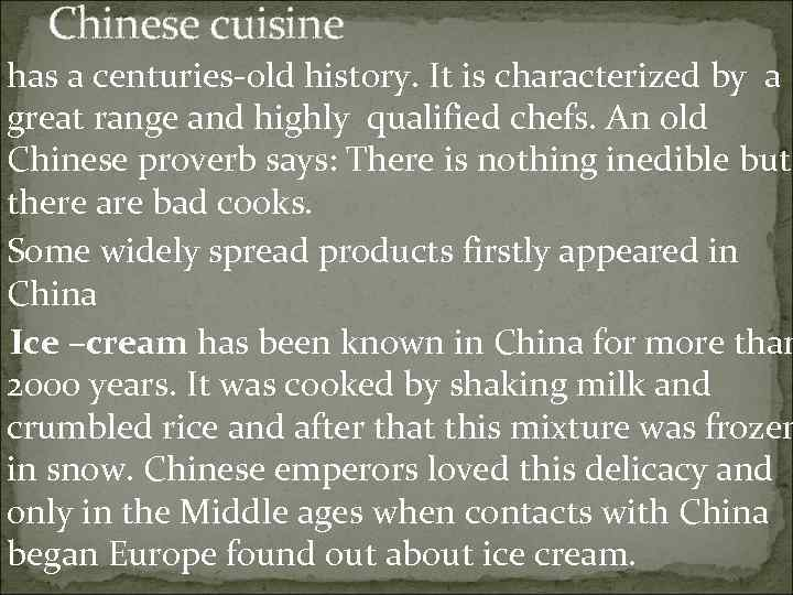 Chinese cuisine has a centuries-old history. It is characterized by a great range and