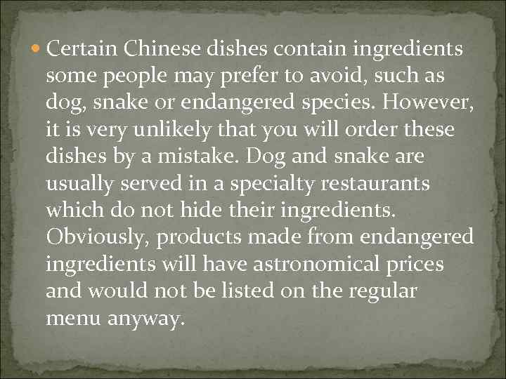 Certain Chinese dishes contain ingredients some people may prefer to avoid, such as