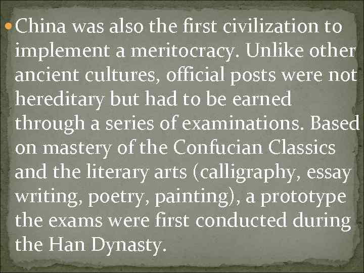 China was also the first civilization to implement a meritocracy. Unlike other ancient