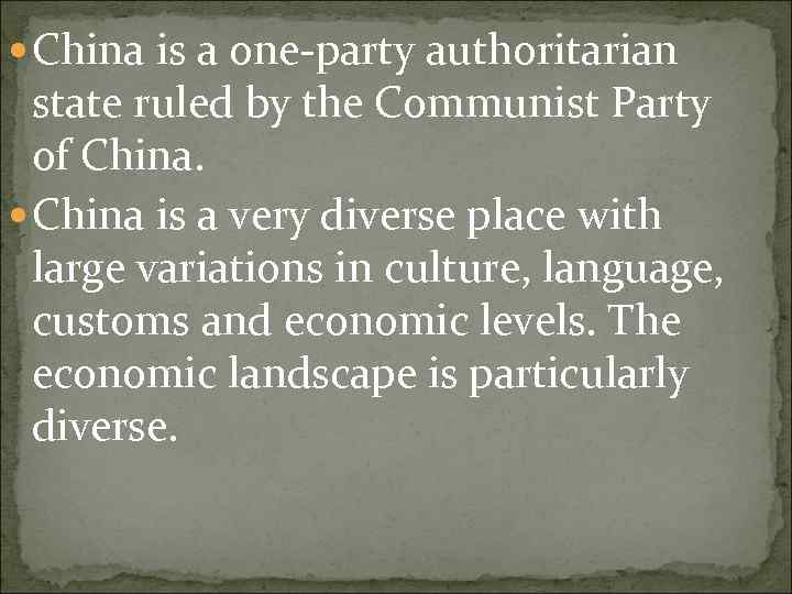 China is a one-party authoritarian state ruled by the Communist Party of China