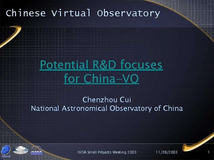 Chinese Virtual Observatory Potential R&D focuses for China-VO Chenzhou Cui National Astronomical Observatory of