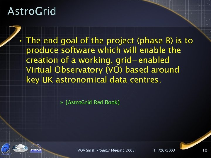 Astro. Grid • The end goal of the project (phase B) is to produce