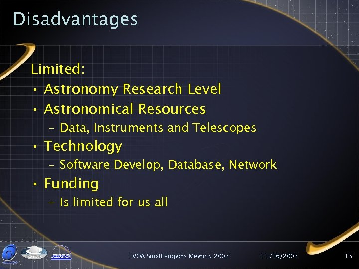 Disadvantages Limited: • Astronomy Research Level • Astronomical Resources – Data, Instruments and Telescopes