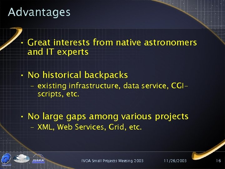 Advantages • Great interests from native astronomers and IT experts • No historical backpacks