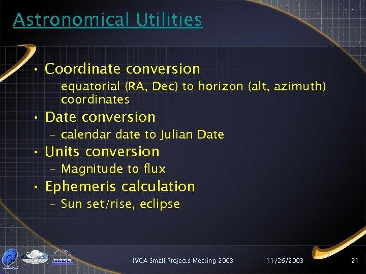Astronomical Utilities • Coordinate conversion – equatorial (RA, Dec) to horizon (alt, azimuth) coordinates