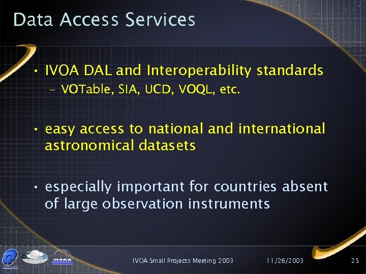Data Access Services • IVOA DAL and Interoperability standards – VOTable, SIA, UCD, VOQL,