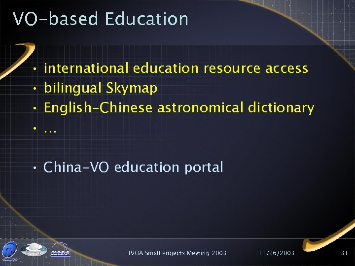 VO-based Education • • international education resource access bilingual Skymap English-Chinese astronomical dictionary …