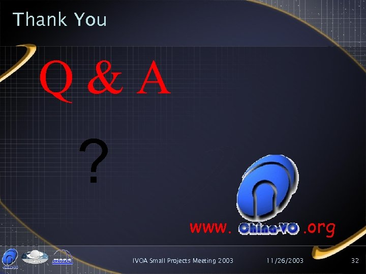 Thank You Q&A ? www. IVOA Small Projects Meeting 2003 . org 11/26/2003 32
