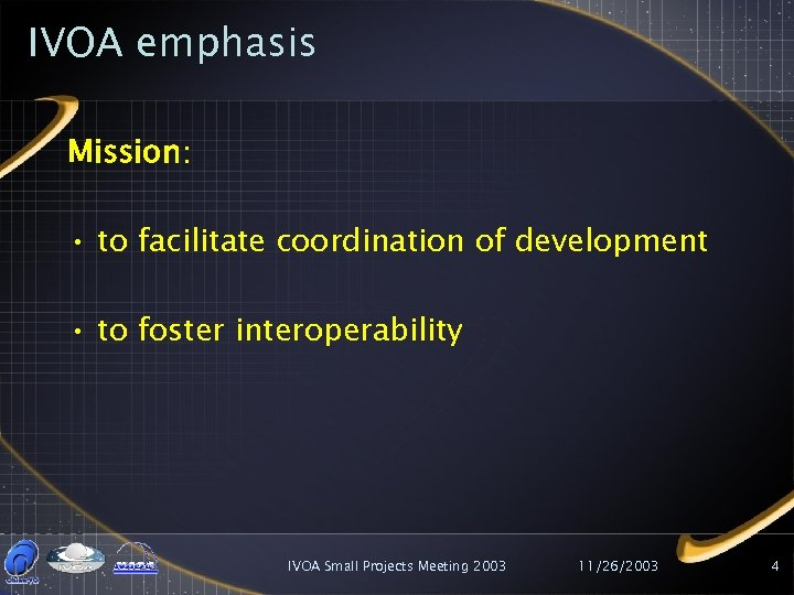 IVOA emphasis Mission: • to facilitate coordination of development • to foster interoperability IVOA