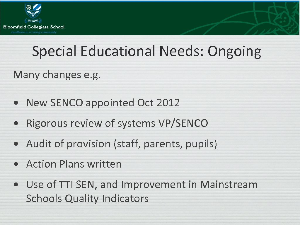 Special Educational Needs: Ongoing Many changes e. g. • New SENCO appointed Oct 2012