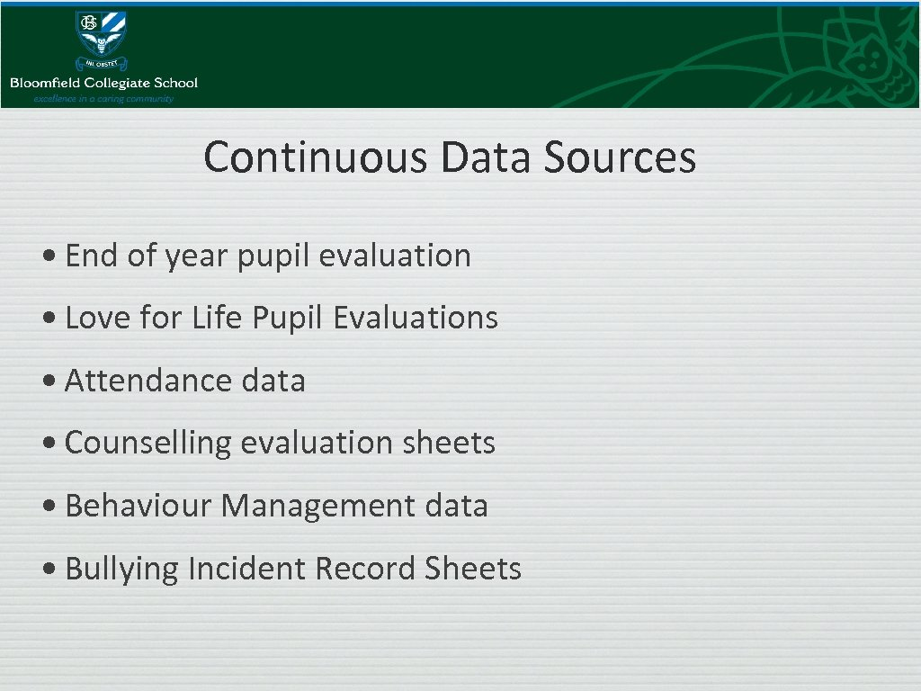 Continuous Data Sources • End of year pupil evaluation • Love for Life Pupil