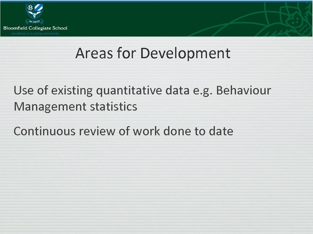 Areas for Development Use of existing quantitative data e. g. Behaviour Management statistics Continuous