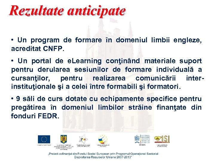 Rezultate anticipate • Un program de formare în domeniul limbii engleze, acreditat CNFP. •