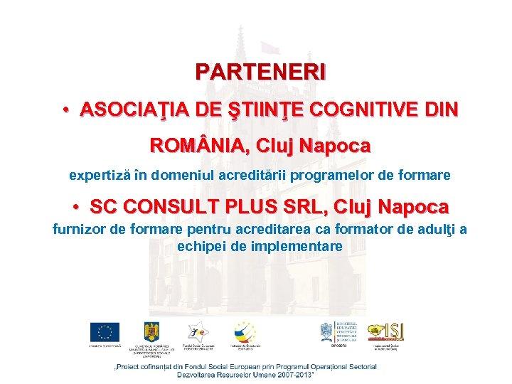 PARTENERI • ASOCIAŢIA DE ŞTIINŢE COGNITIVE DIN ROM NIA, Cluj Napoca expertiză în domeniul