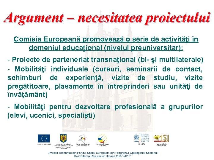 Argument – necesitatea proiectului Comisia Europeană promovează o serie de activităţi în domeniul educaţional