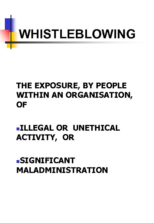 WHISTLEBLOWING THE EXPOSURE, BY PEOPLE WITHIN AN ORGANISATION, OF ILLEGAL OR UNETHICAL ACTIVITY, OR