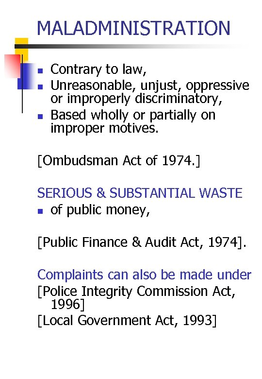 MALADMINISTRATION n n n Contrary to law, Unreasonable, unjust, oppressive or improperly discriminatory, Based