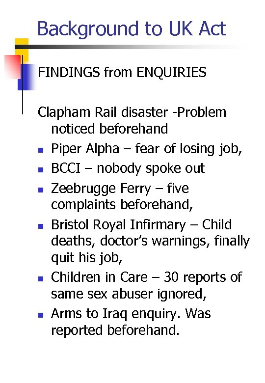 Background to UK Act FINDINGS from ENQUIRIES Clapham Rail disaster -Problem noticed beforehand n