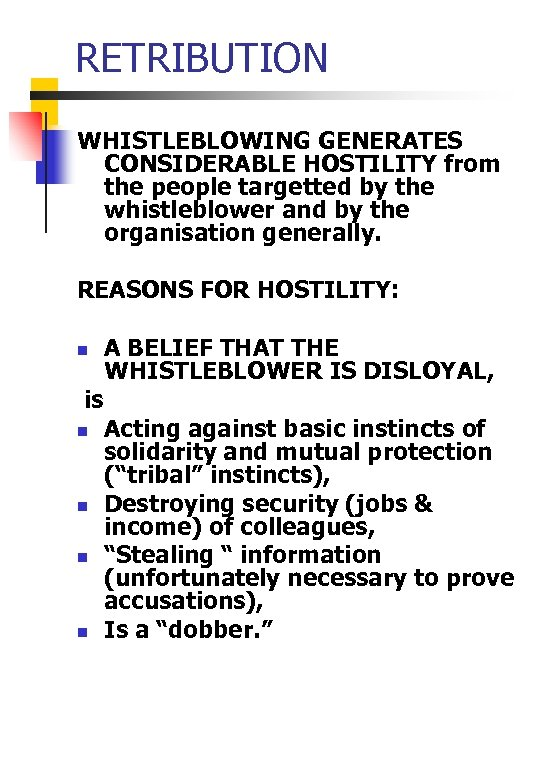 RETRIBUTION WHISTLEBLOWING GENERATES CONSIDERABLE HOSTILITY from the people targetted by the whistleblower and by