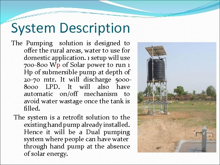 System Description The Pumping solution is designed to offer the rural areas, water to