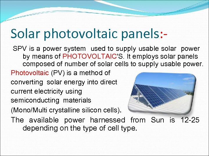 Solar photovoltaic panels: SPV is a power system used to supply usable solar power