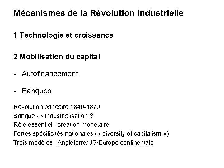 Mécanismes de la Révolution industrielle 1 Technologie et croissance 2 Mobilisation du capital -