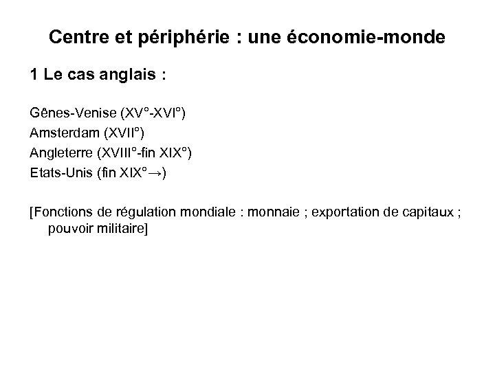 Centre et périphérie : une économie-monde 1 Le cas anglais : Gênes-Venise (XV°-XVI°) Amsterdam