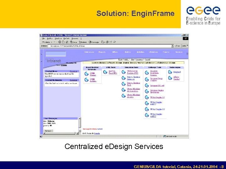 Solution: Engin. Frame Centralized e. Design Services GENIUS/GILDA tutorial, Catania, 24 -25. 05. 2004