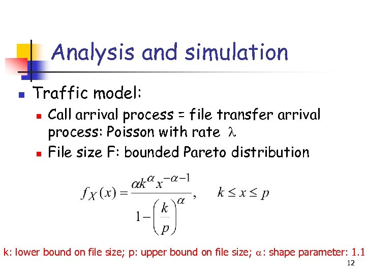 Analysis and simulation n Traffic model: n n Call arrival process = file transfer