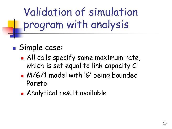 Validation of simulation program with analysis n Simple case: n n n All calls