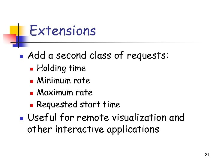 Extensions n Add a second class of requests: n n n Holding time Minimum