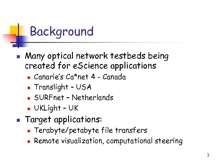 Background n Many optical network testbeds being created for e. Science applications n n