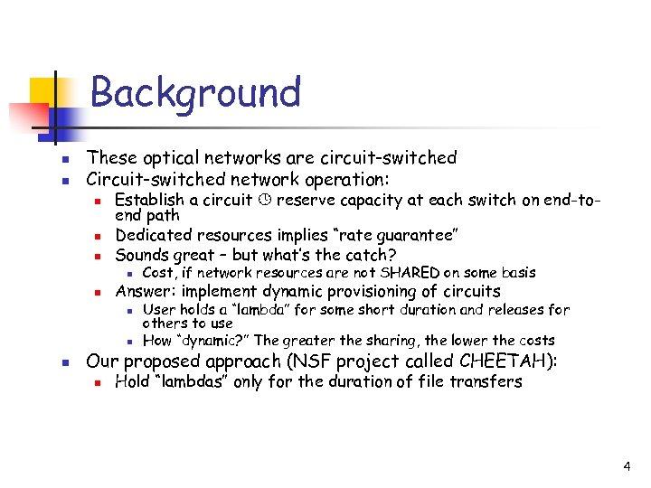 Background n n These optical networks are circuit-switched Circuit-switched network operation: n n n