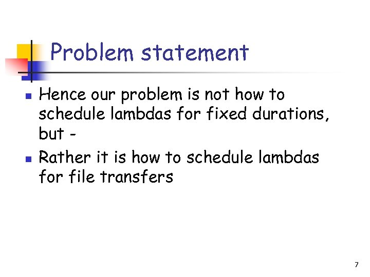 Problem statement n n Hence our problem is not how to schedule lambdas for