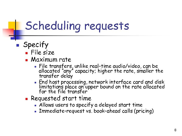 Scheduling requests n Specify n n File size Maximum rate n n n File