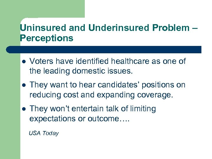 Uninsured and Underinsured Problem – Perceptions l Voters have identified healthcare as one of