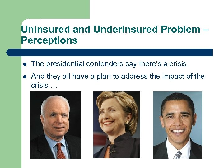 Uninsured and Underinsured Problem – Perceptions l The presidential contenders say there's a crisis.