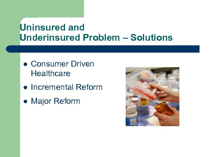 Uninsured and Underinsured Problem – Solutions l Consumer Driven Healthcare l Incremental Reform l