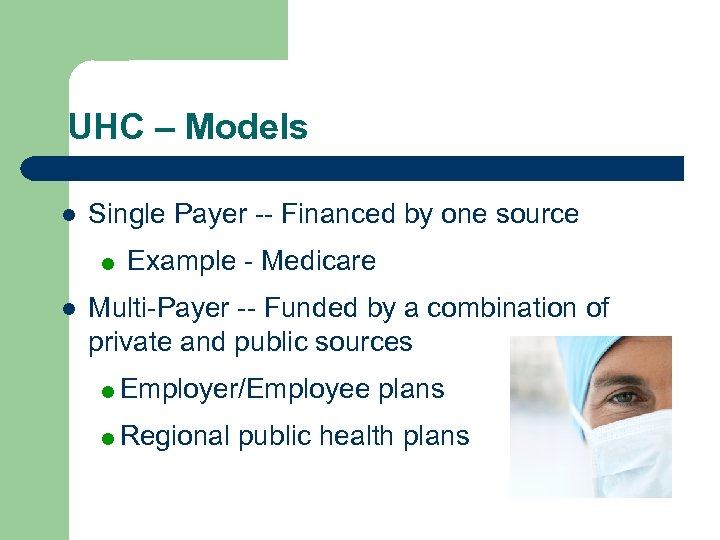 UHC – Models l Single Payer -- Financed by one source = Example -
