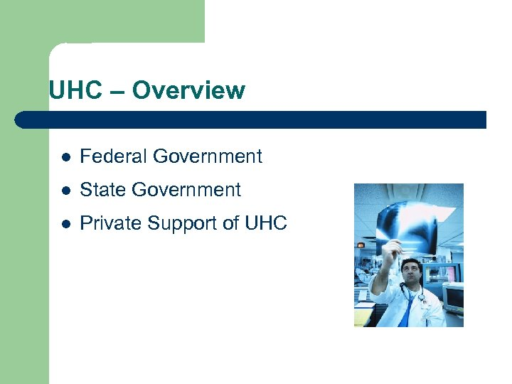 UHC – Overview l Federal Government l State Government l Private Support of UHC