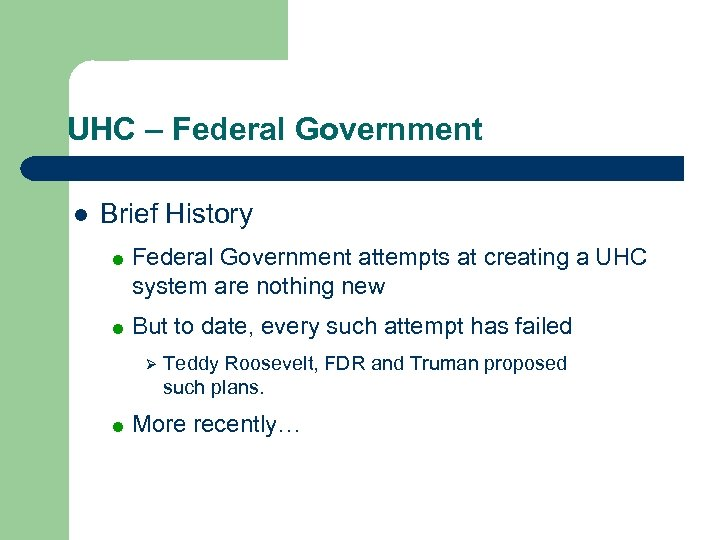 UHC – Federal Government l Brief History = Federal Government attempts at creating a