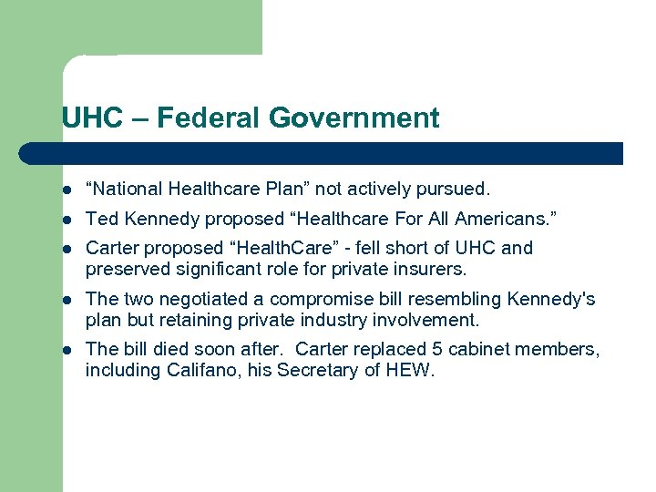 "UHC – Federal Government l ""National Healthcare Plan"" not actively pursued. l Ted Kennedy"