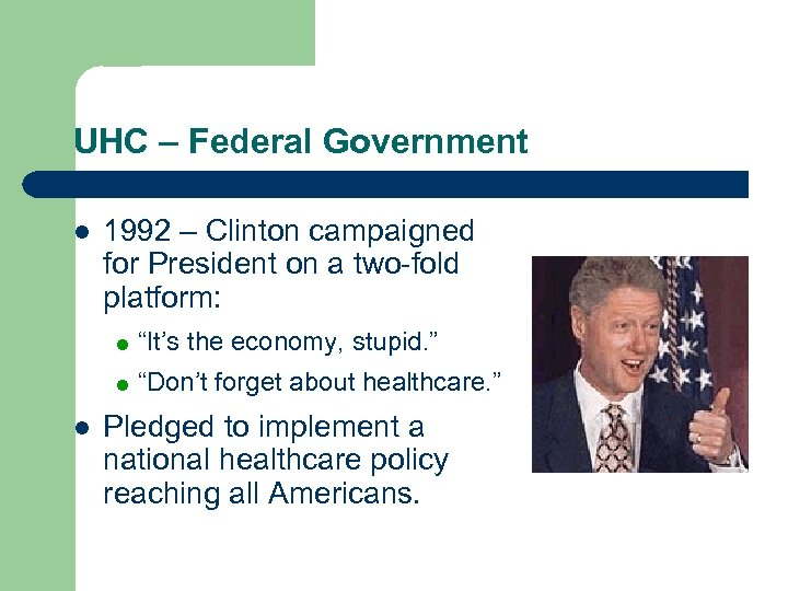 UHC – Federal Government l 1992 – Clinton campaigned for President on a two-fold