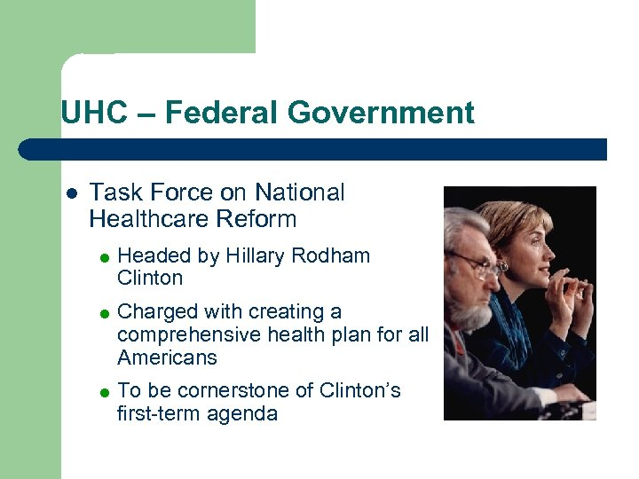 UHC – Federal Government l Task Force on National Healthcare Reform = Headed by
