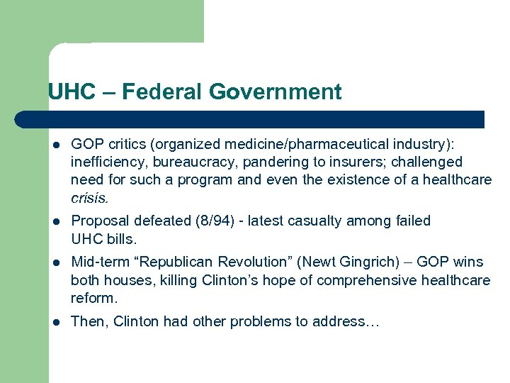 UHC – Federal Government l GOP critics (organized medicine/pharmaceutical industry): inefficiency, bureaucracy, pandering to