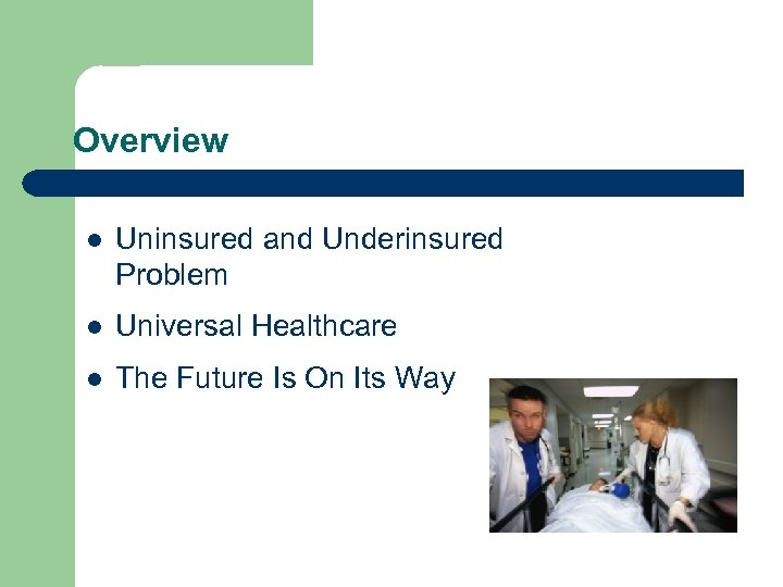 Overview l Uninsured and Underinsured Problem l Universal Healthcare l The Future Is On