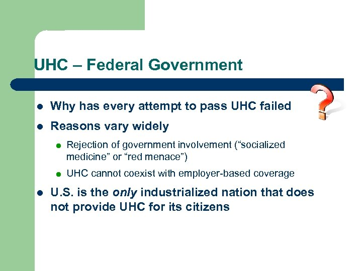 UHC – Federal Government l Why has every attempt to pass UHC failed l